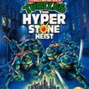 Teenage Mutant Ninja Turtles – The Hyperstone Heist
